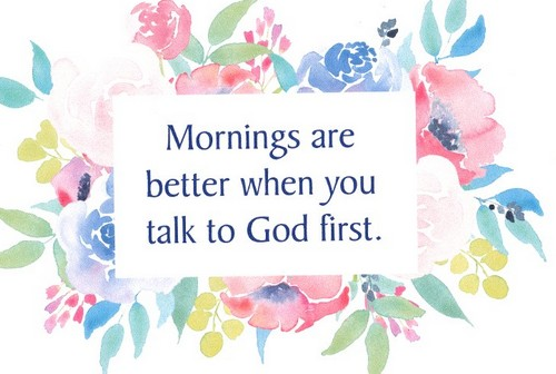 Image result for mornings are better when you talk to god first
